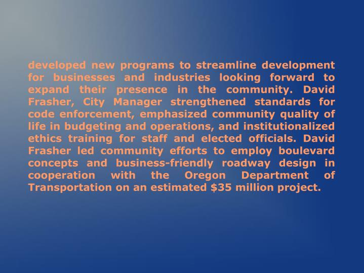 Developed new programs to streamline development for businesses and industries looking forward to ex...