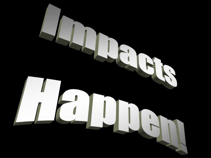 Impacts Happen!