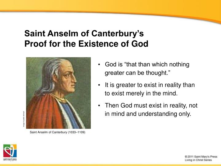 st anselms belief in the existence of god Working a question for philosophy, which is the difference between st aquinas and st anselm in their arguments for the existence of god any help will be much appreciated.