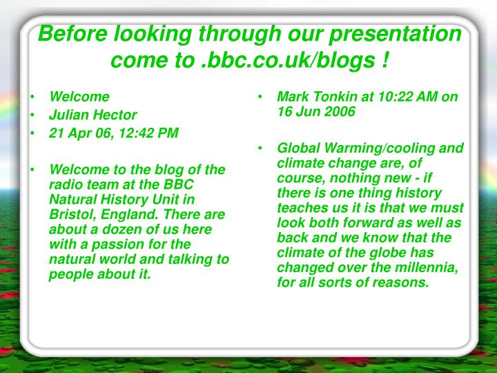 Before looking through our presentation come to bbc co uk blogs