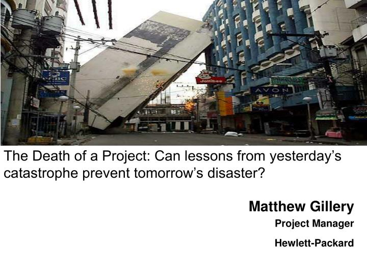 the death of a project can lessons from yesterday s catastrophe prevent tomorrow s disaster n.