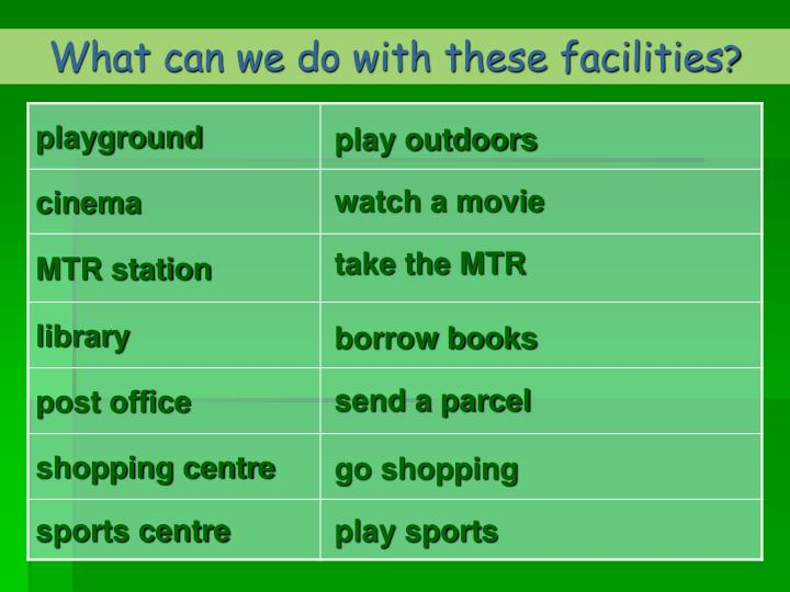 What can we do with these facilities