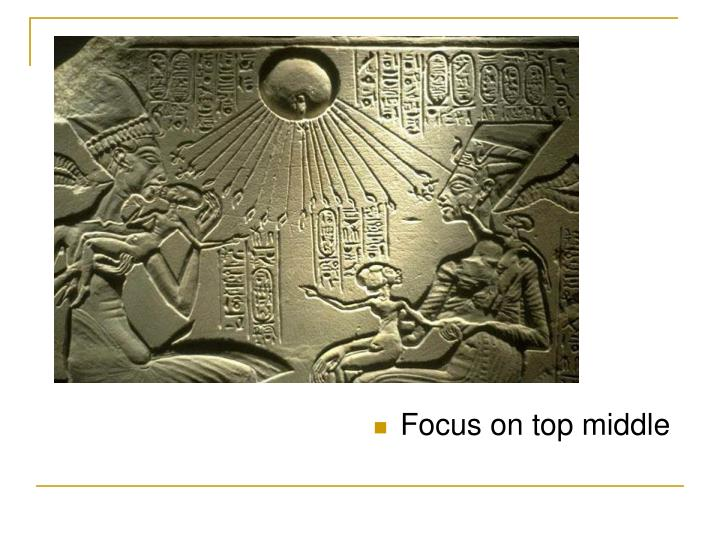 Focus on top middle