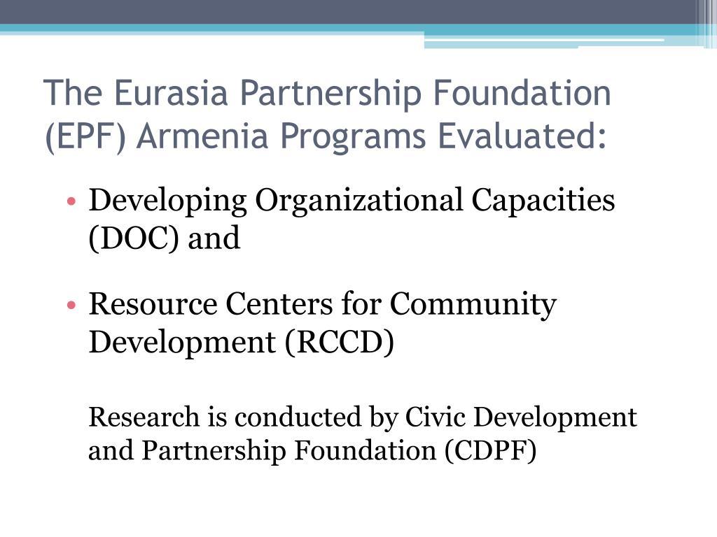 The Eurasia Partnership Foundation (EPF) Armenia Programs Evaluated: