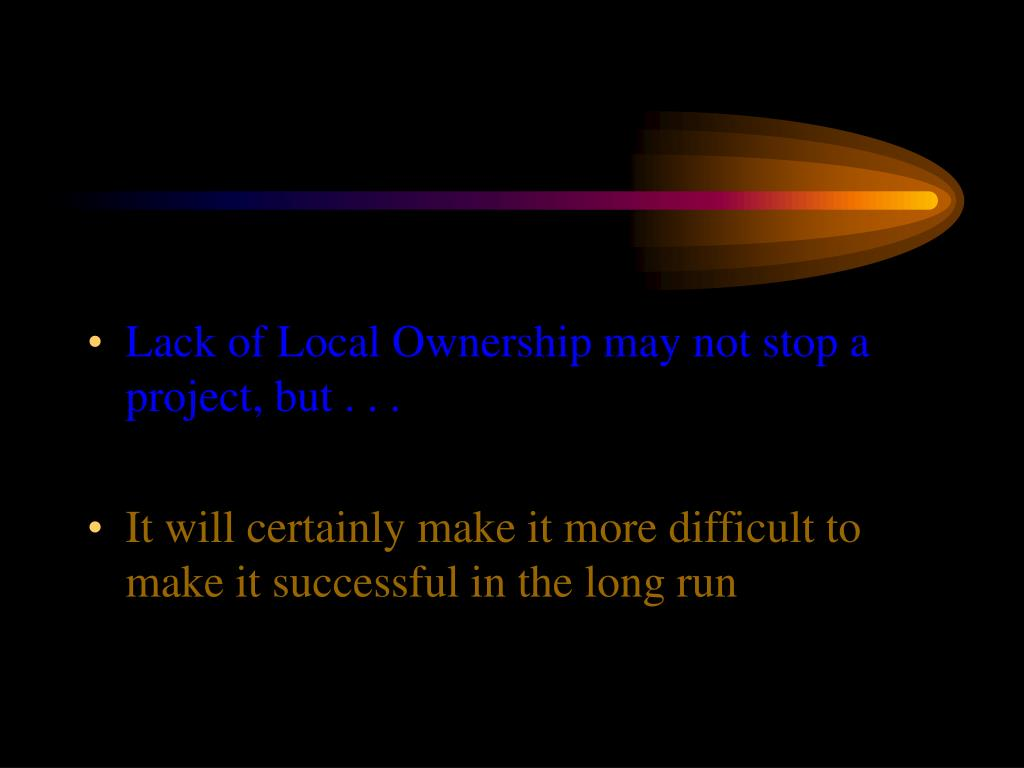 Lack of Local Ownership may not stop a project, but . . .