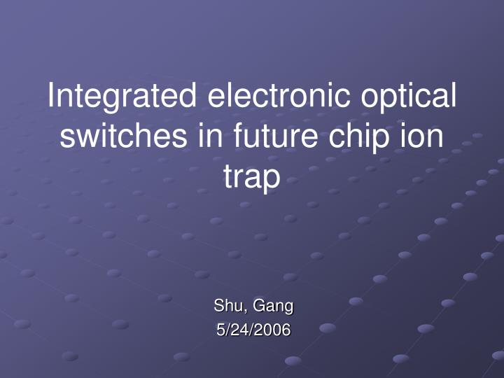 Integrated electronic optical switches in future chip ion trap