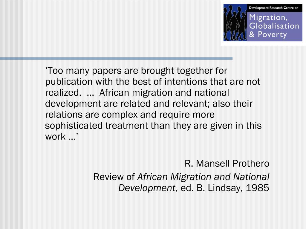 'Too many papers are brought together for publication with the best of intentions that are not realized.  ...  African migration and national development are related and relevant; also their relations are complex and require more sophisticated treatment than they are given in this work ...'