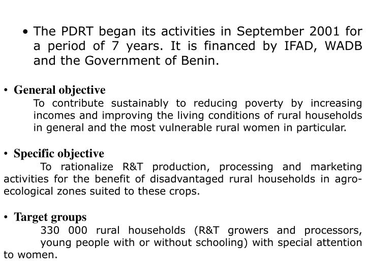 The PDRT began its activities in September 2001 for a period of 7 years. It is financed by IFAD, WAD...