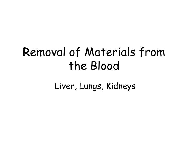 removal of materials from the blood n.