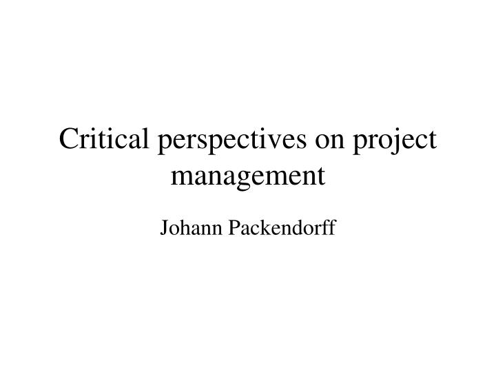 critical perspectives on management case of Introduction: the emergence of critical perspectives on consulting: robin fincham (stirling part ii: the contexts of management consultancy and management advice: 5 virtual stories of virtual working: critical reflections on cti consultancy discourse: peter case (oxford brookes university.