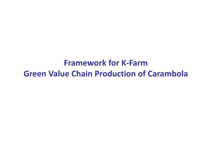 framework for k farm green value chain production of carambola n.