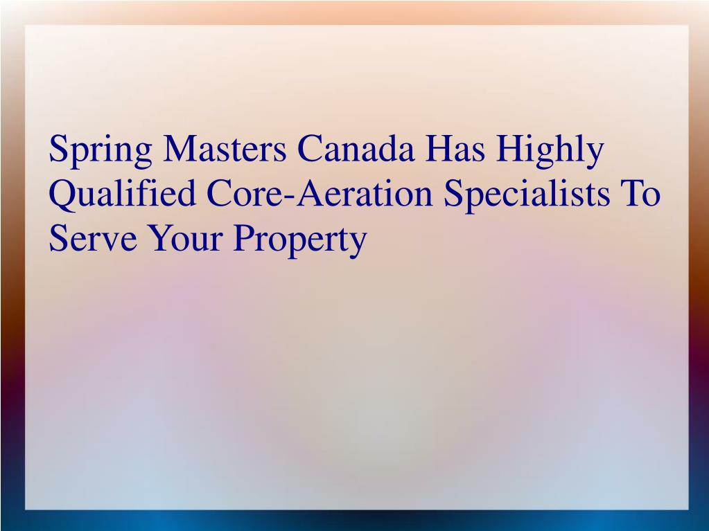 spring masters canada has highly qualified core aeration specialists to serve your property l.