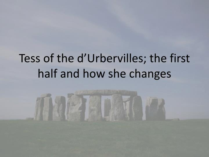 tess of the d urbervilles the first half and how she changes n.