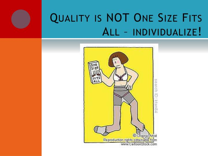 Quality is NOT One Size Fits All – individualize!