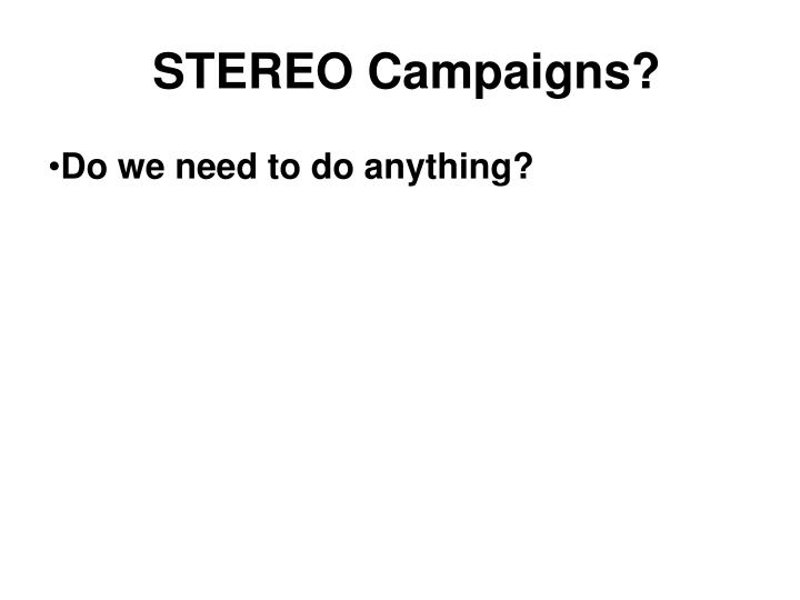 Stereo campaigns