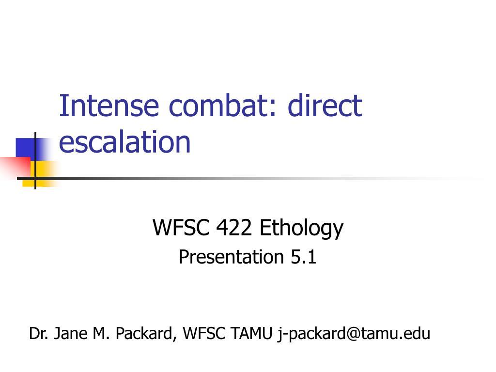 Intense combat: direct escalation