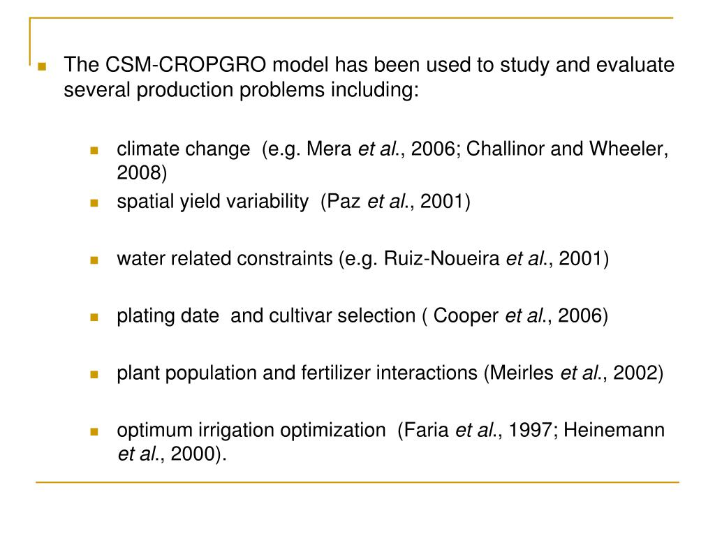 The CSM-CROPGRO model has been used to study and evaluate several production problems including: