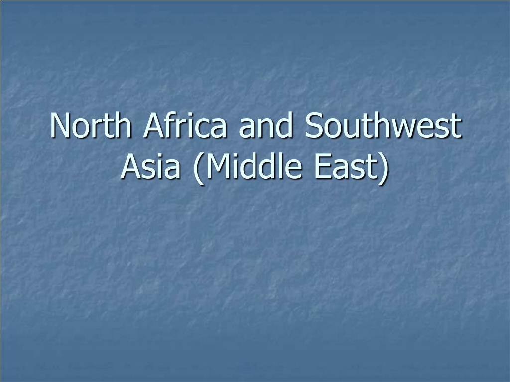 north africa and southwest asia middle east l.