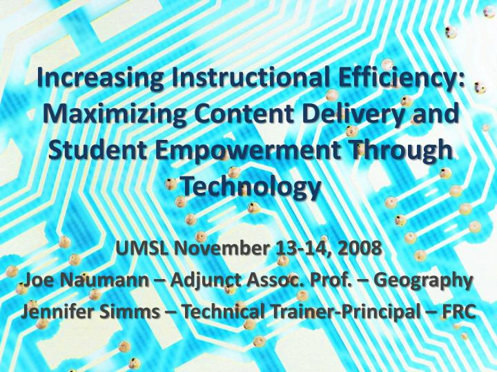 Increasing Instructional Efficiency: Maximizing Content Delivery and Student Empowerment Through Tec...
