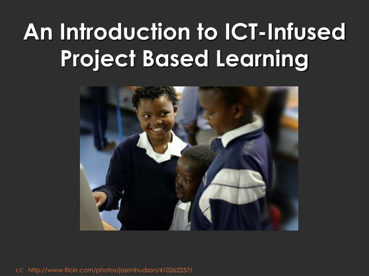 An introduction to ict infused project based learning