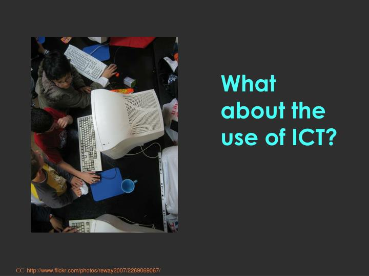 What about the use of ICT?