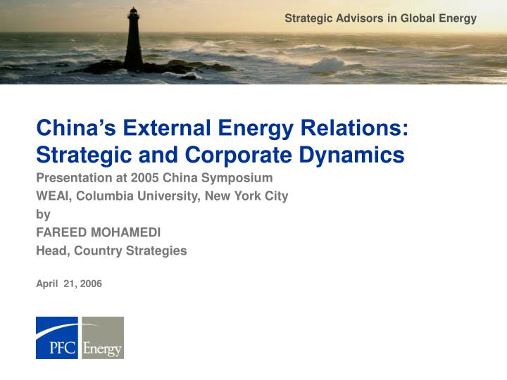 China s external energy relations strategic and corporate dynamics