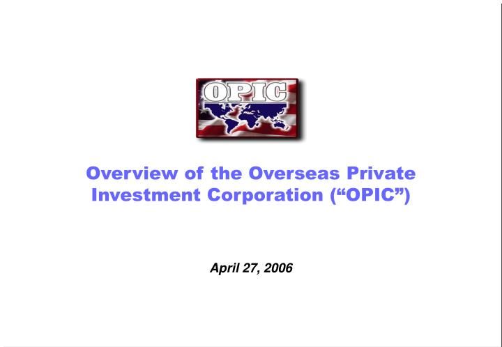 Overview of the overseas private investment corporation opic