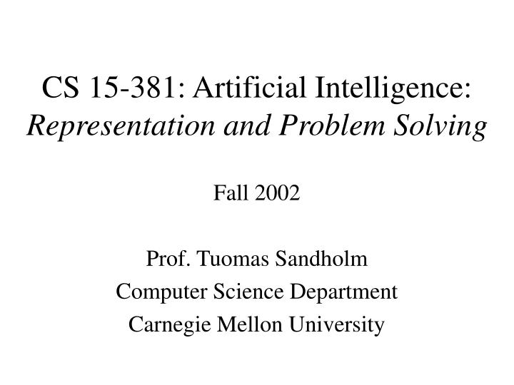 cs 15 381 artificial intelligence representation and problem solving n.