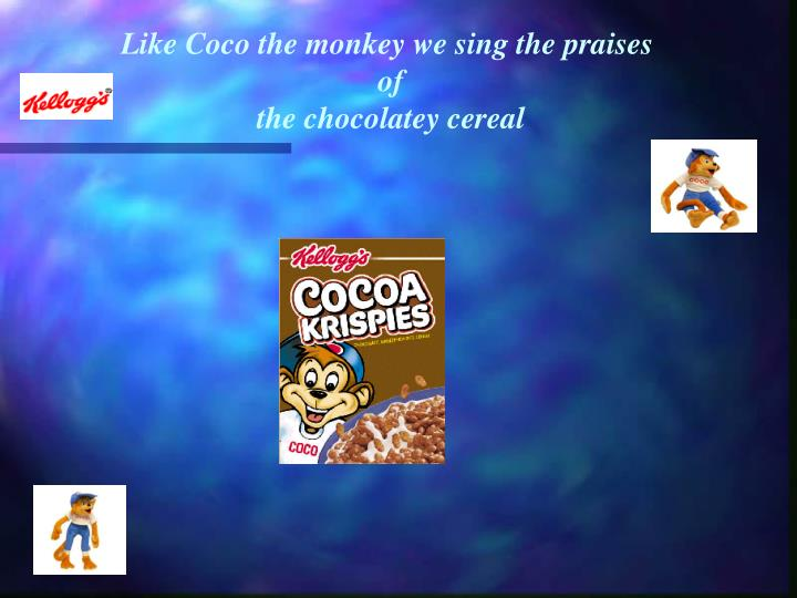 Like Coco the monkey we sing the praises