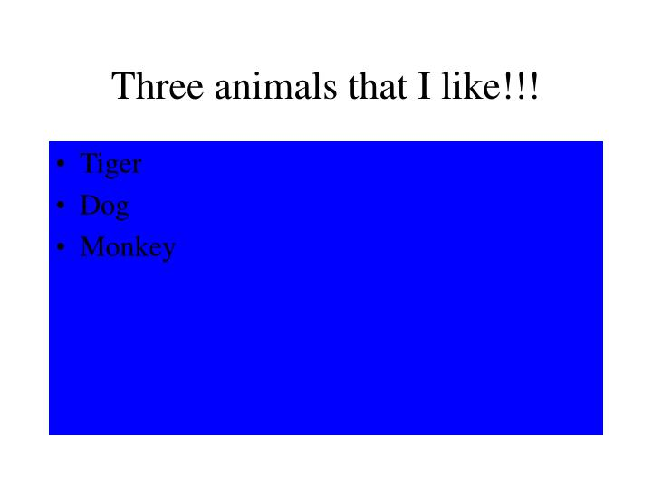 Three animals that i like