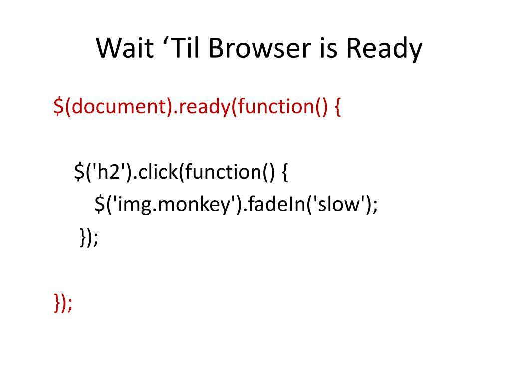 Wait 'Til Browser is Ready