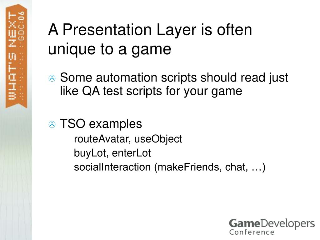 A Presentation Layer is often unique to a game