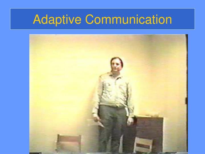 Adaptive Communication