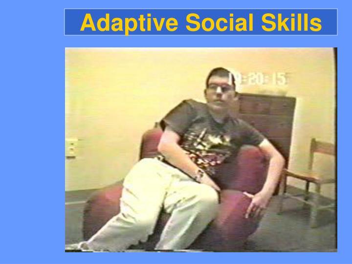 Adaptive Social Skills
