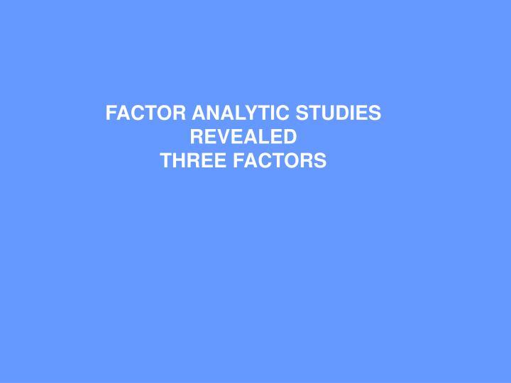 FACTOR ANALYTIC STUDIES