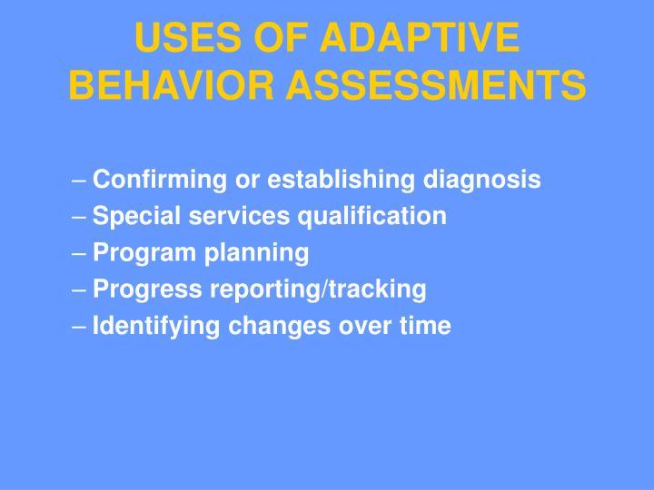 USES OF ADAPTIVE BEHAVIOR ASSESSMENTS