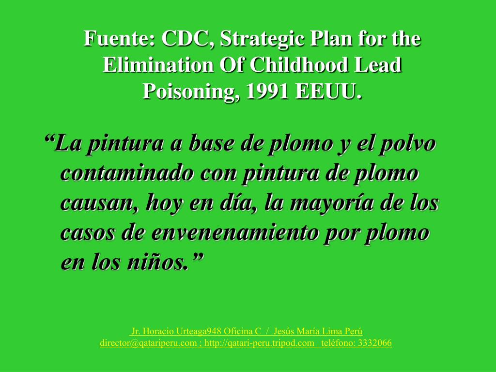 Fuente: CDC, Strategic Plan for the Elimination Of Childhood Lead Poisoning, 1991 EEUU.