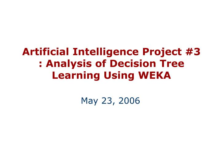 artificial intelligence project 3 analysis of decision tree learning using weka