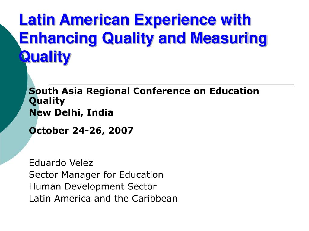 latin american experience with enhancing quality and measuring quality l.