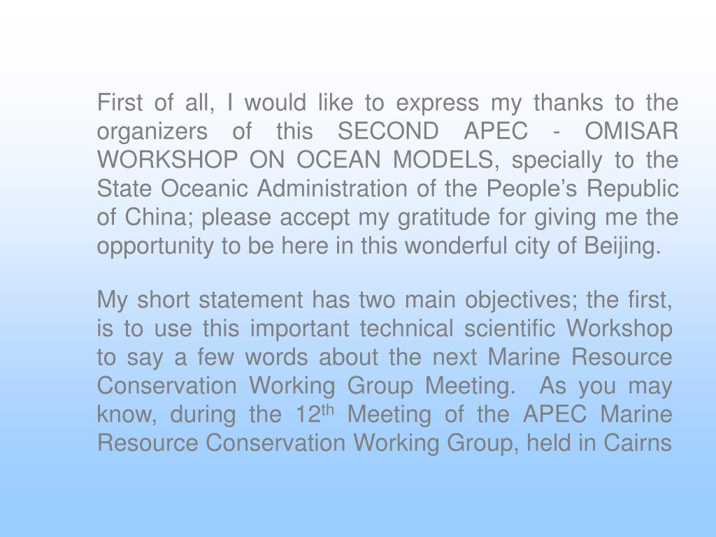 First of all, I would like to express my thanks to the organizers of this SECOND APEC - OMISAR WORKSHOP ON OCEAN MODELS, specially to the State Oceanic Administration of the People's Republic of China; please accept my gratitude for giving me the opportunity to be here in this wonderful city of Beijing.