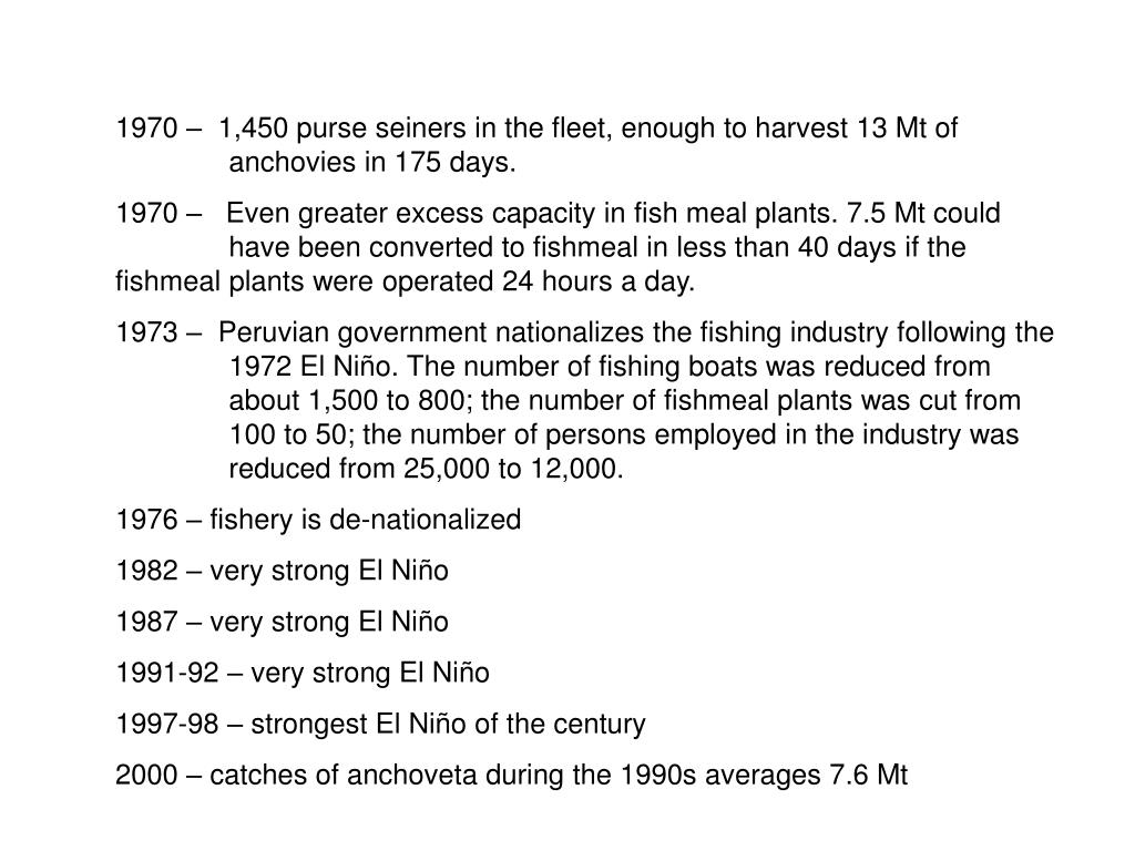 1970 –  1,450 purse seiners in the fleet, enough to harvest 13 Mt of anchovies in 175 days.