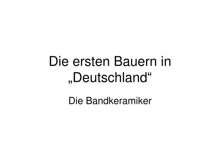 """Die ersten Bauern in """"Deutschland"""""""