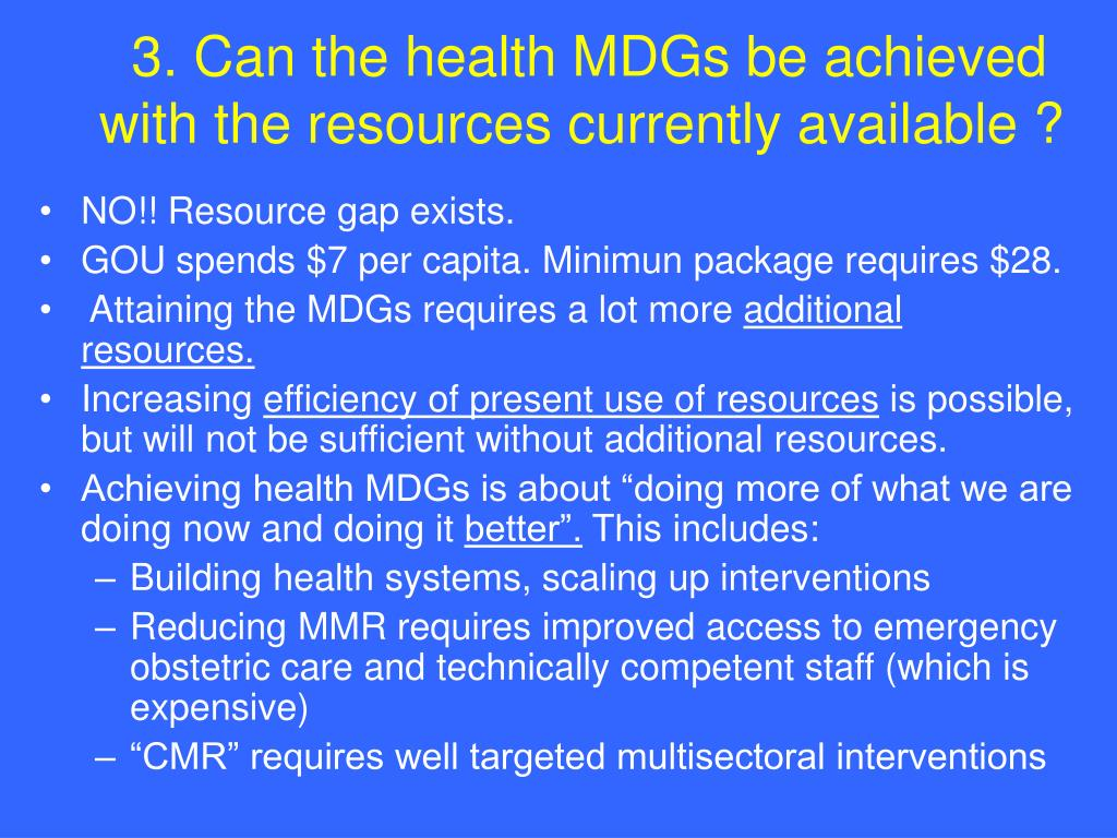 3. Can the health MDGs be achieved with the resources currently available ?