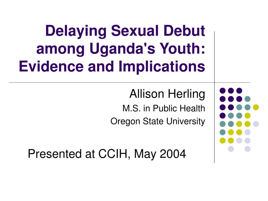 Delaying Sexual Debut among Uganda's Youth: Evidence and Implications