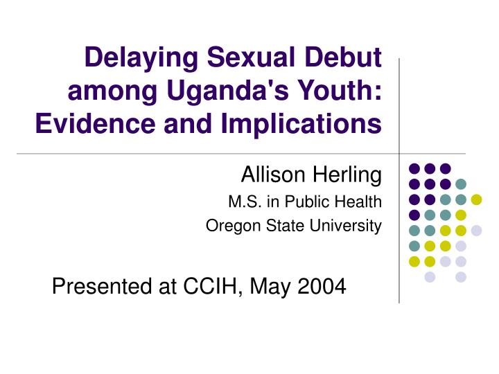 Delaying sexual debut among uganda s youth evidence and implications