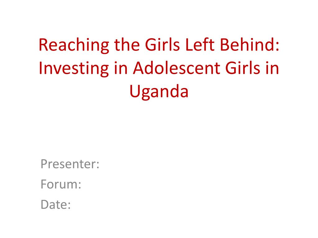reaching the girls left behind investing in adolescent girls in uganda