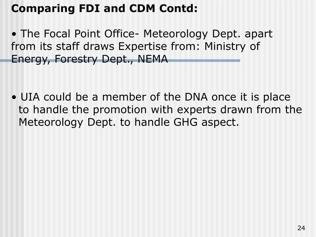 Comparing FDI and CDM Contd: