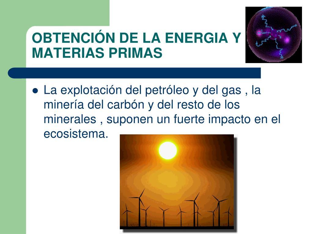 OBTENCIÓN DE LA ENERGIA Y MATERIAS PRIMAS