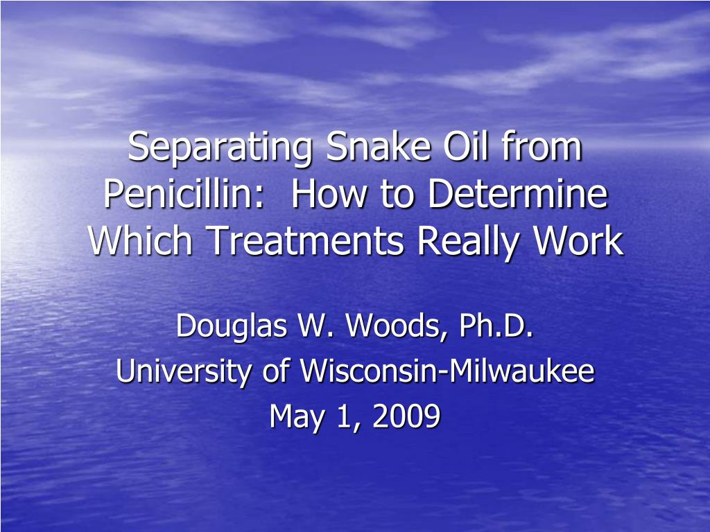 separating snake oil from penicillin how to determine which treatments really work l.