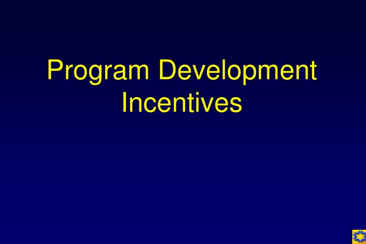 Program Development Incentives